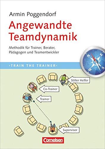 Trainerkompetenz: Angewandte Teamdynamik - Methodik für Trainer, Berater, Pädagogen und Teamentwickler
