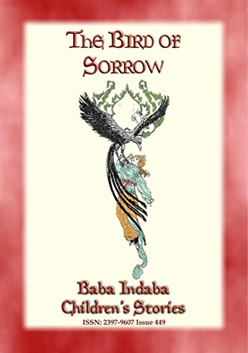 THE BIRD OF SORROW - A Turkish Folktale: Baba Indaba Children's Stories - Issue 449 (English Edition)