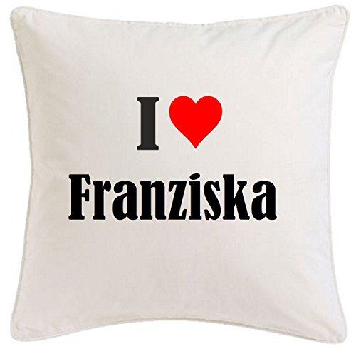 Kissenbezug I Love Franziska 40cmx40cm aus Mikrofaser ideales Geschenk und geschmackvolle Dekoration für jedes Wohnzimmer oder Schlafzimmer in Weiß mit Reißverschluss