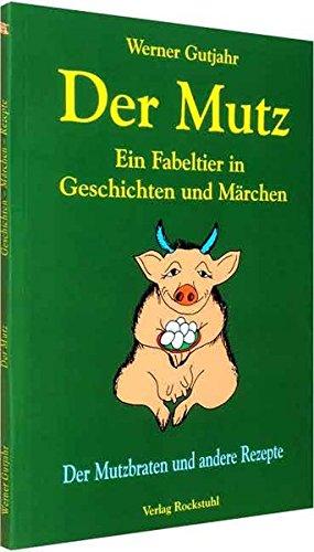 Der Mutz - Ein Fabeltier in Geschichten und Märchen: Der Mutzbraten und andere Rezepte