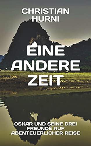 Eine andere Zeit: Oskar und seine drei Freunde auf abenteuerlicher Reise, Band 2