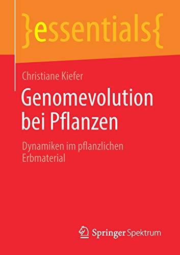 Genomevolution bei Pflanzen: Dynamiken im pflanzlichen Erbmaterial (essentials)
