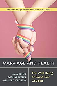 Marriage and Health: The Well-Being of Same-Sex Couples (Politics of Marriage and Gender: Global Issues in Local Contexts)