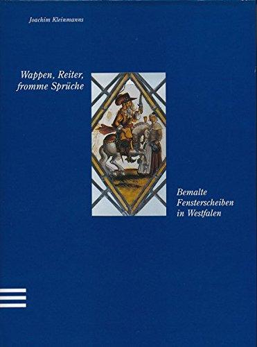 Wappen, Reiter, fromme Sprüche: Bemalte Fensterscheiben in Westfalen (Schriften des Westfälischen Freilichtmuseums Detmold)