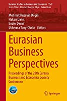 Eurasian Business Perspectives: Proceedings of the 28th Eurasia Business and Economics Society Conference (Eurasian Studies in Business and Economics (15/2))