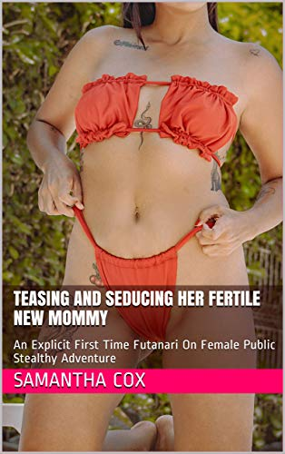 Teasing And Seducing Her Fertile New Mommy: An Explicit First Time Futanari On Female Public Stealthy Adventure (English Edition)
