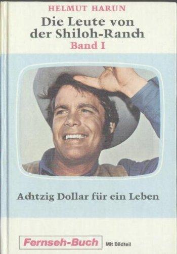 Die Leute von der Shiloh Ranch - Band I - Achtzig Dollar für ein Leben (Schneider Buch Fernsehen mit Bildteil)