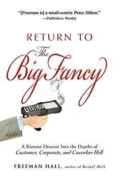 Return to the Big Fancy: A Riotous Descent Into the Depths of Customer, Corporate, and Coworker Hell by [Freeman Hall]