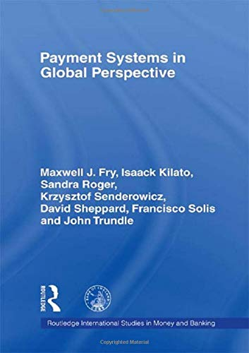 Payment Systems in Global Perspective (Routledge International Studies in Money and Banking, 5)