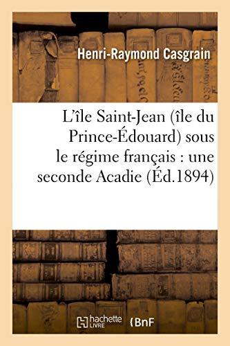 L'île Saint-Jean (île du Prince-Édouard) sous le régime français : une seconde Acadie