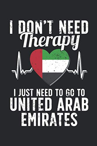 I Don't Need Therapy I Just Need To Go To United Arab Emirates: United Arab Emirates Notebook   United Arab Emirates Vacation Journal   Handlettering ...   110 White Journal Lined Pages   6 x 9