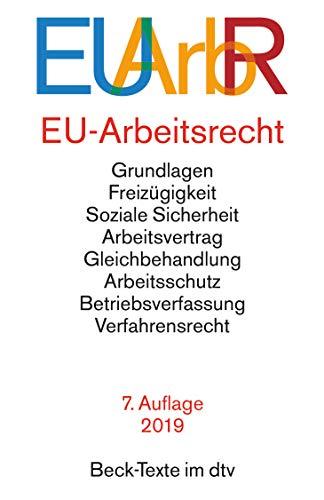 EU-Arbeitsrecht: mit den wichtigsten Verträgen, Verordnungen und Richtlinien der EU zu Freizügigkeit, Arbeitsvertrag, Arbeitsschutz, Betriebsverfassung, Verfahrensrecht (Beck-Texte im dtv)