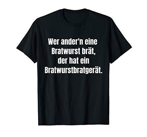 Wer anderen eine Bratwurst brät hat ein Bratwurstbratgerät T-Shirt
