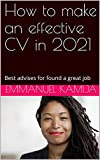 How to make an effective CV in 2021: Best advises for found a great job (English Edition)