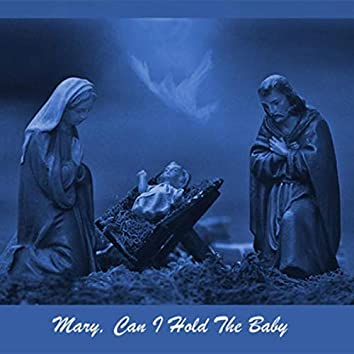 Mary, Can I Hold the Baby