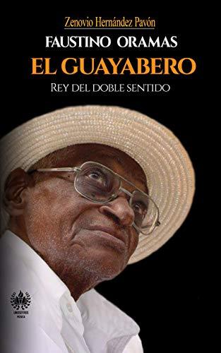 Faustino Oramas. El Guayabero: Rey del doble sentido