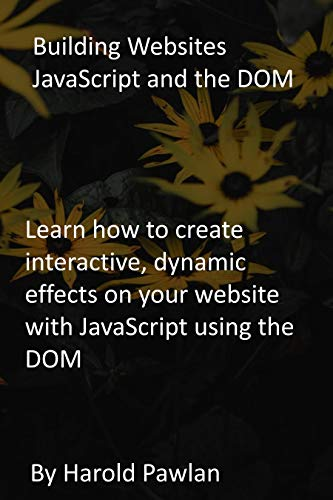 Building Websites JavaScript and the DOM: Learn how to create interactive, dynamic...