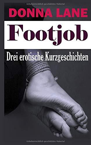 Footjob, Drei erotische Kurzgeschichten: Erotische BDSM Fuß Fetisch Kurzgeschichten für Erwachsene