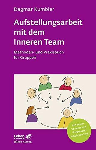 Aufstellungsarbeit mit dem Inneren Team: Methoden- und Praxisbuch für Gruppen (Leben lernen)