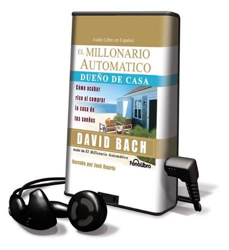 El Millionario Automatico Dueno de Casa: Como Acabar Rico al Comprar la Casa de Tus Suenos [With Headphones]
