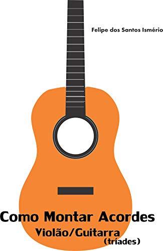 Como Montar Acordes Violão/Guitarra (Tríades): Violão/Guitarra (Tríades) (Portuguese Edition)