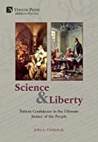 Science and Liberty: Patient Confidence in the Ultimate Justice of the People (Politics)
