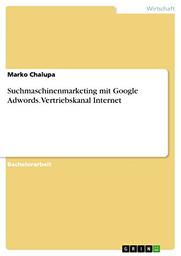 Suchmaschinenmarketing mit Google Adwords. Vertriebskanal Internet