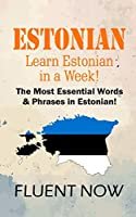 Estonian: Learn Estonian in a Week! The Most Essential Words & Phrases in Eston: The Ultimate Phrasebook for Estonian language Beginners (Learn Estonian, Estonian Phrases, Estonian Language)