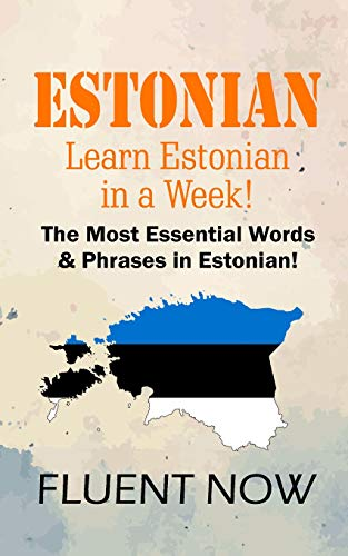 Compare Textbook Prices for Estonian : Learn Estonian in a Week! The Most Essential Words & Phrases in Eston: The Ultimate Phrasebook for Estonian language Beginners Learn Estonian, Estonian Phrases, Estonian Language  ISBN 9781727730630 by Now, Fluent