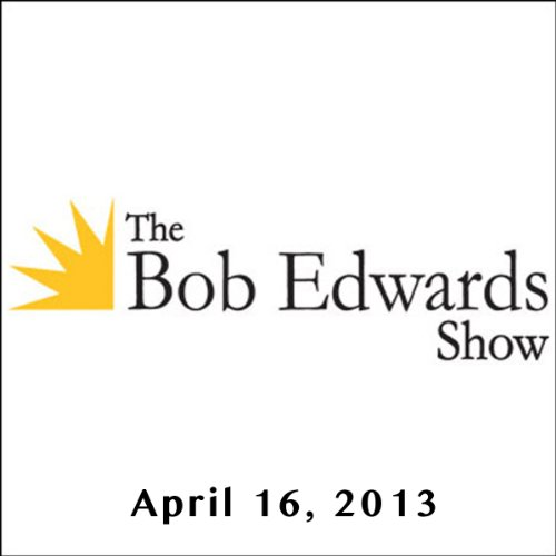 The Bob Edwards Show, Meg Wolitzer and Jess Walter, April 16, 2013 cover art