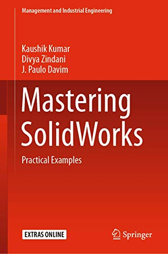 Compare Textbook Prices for Mastering SolidWorks: Practical Examples Management and Industrial Engineering 1st ed. 2020 Edition ISBN 9783030389000 by Kumar, Kaushik,Zindani, Divya,Davim, J. Paulo