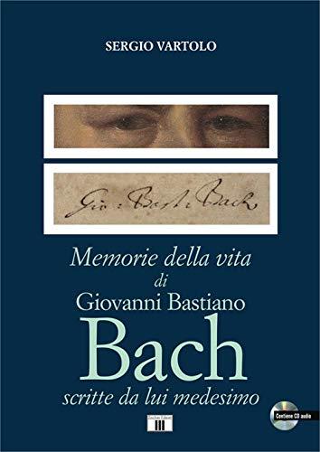 Memorie della vita di Giovanni Bastiano Bach scritte da lui medesimo. Con CD-Audio