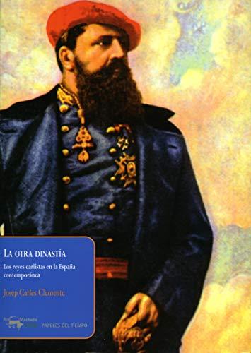 La otra dinastía: Los reyes carlistas en la España contemporánea (Papeles del tiempo nº 10) eBook: Clemente, Josep Carles: Amazon.es: Tienda Kindle