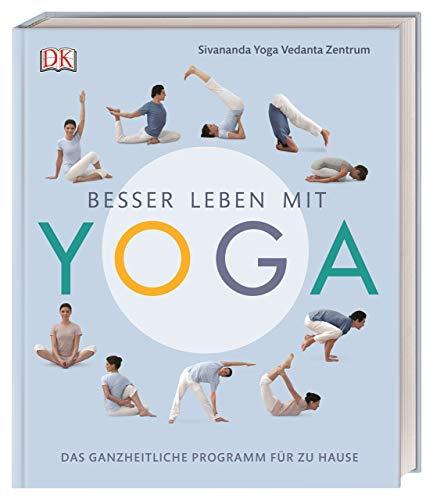 Besser leben mit Yoga: Das ganzheitliche Programm für zu Hause