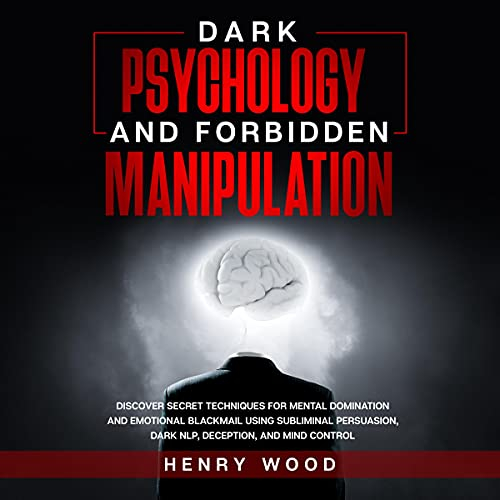 Dark Psychology and Forbidden Manipulation Audiobook By Henry Wood cover art