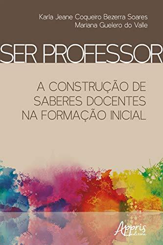 Ser Professor: A Construção de Saberes Docentes na Formação Iniciall