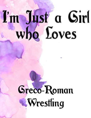 I'm Just a Girl who Loves Greco-Roman Wrestling Journal and Sketchbook: a Large Notebook with Blank paper for Sketching and Notes