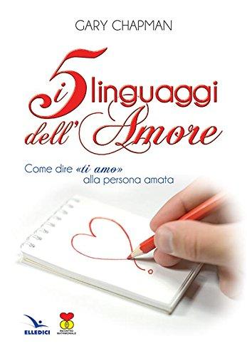"""I 5 linguaggi dell'amore. Come dire """"ti amo"""" alla persona amata. (Matrimonio e famiglia Vol. 51)"""