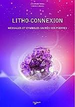Litho-connexion - Messages et symboles sacrés des pierres de Héloïse Gouzenes