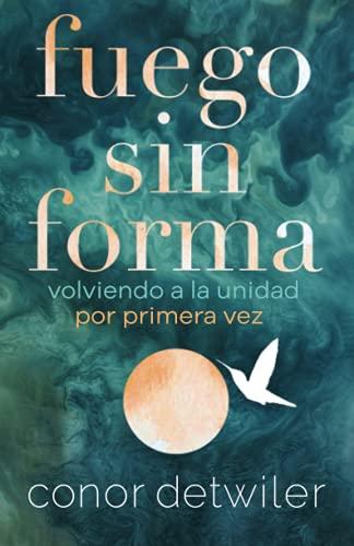 Fuego sin forma: Volviendo a la unidad por primera vez (Spanish Edition)