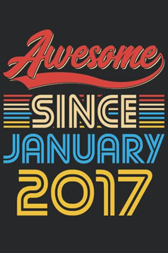 Awesome Since January 2017: 6x9 Lined Notebook, Journal, or Diary Gift - 120 Pages - Birthday Present For People Born In January 2017