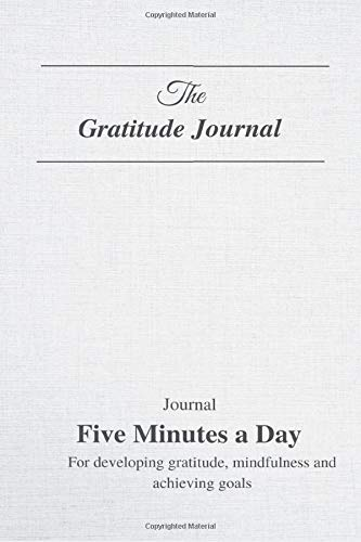 The Gratitude Journal: Journal for Five Minutes a Day for developing gratitude, mindfulness and achieving goals | The 90 day Five Minutes Of Gratitude Journal