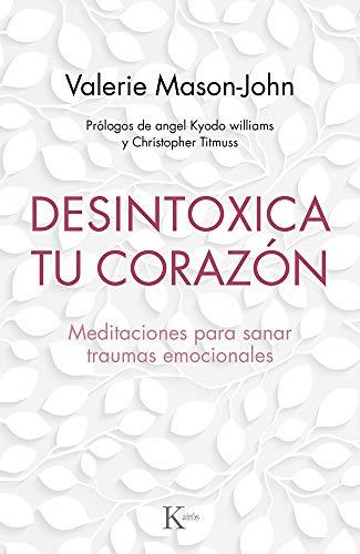 Desintoxica tu corazón: Meditaciones para sanar traumas emocionales (Psicología)