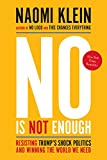 Image of No Is Not Enough: Resisting Trump's Shock Politics and Winning the World We Need
