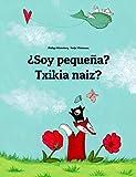¿Soy pequeña? Txikia naiz?: Libro infantil ilustrado español-euskera/euskara/eusquera (Edición bilingüe) (El cuento que puede leerse en cualquier país del mundo)