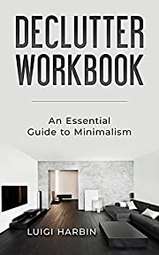 Declutter Workbook: An Essential Guide to Minimalism (Declutter Workbook Series 4)