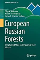 European Russian Forests: Their Current State and Features of Their History (Plant and Vegetation (15))