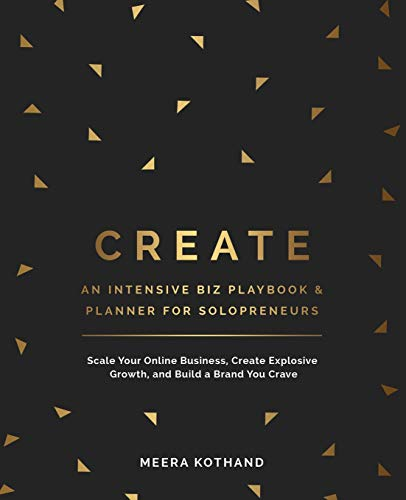 CREATE An Intensive Biz Playbook & Planner: Scale Your Online Business, Create Explosive Growth and Build a Brand You Crave