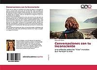 """Conversaciones con tu Inconsciente: Una reflexión sobre los """"hilos"""" invisibles que manejan tu vida"""