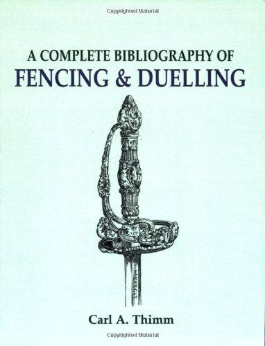 Complete Bibliography of Fencing and Duelling, A